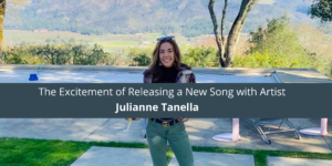 The Excitement of Releasing a New Song with Artist Julianne Tanella